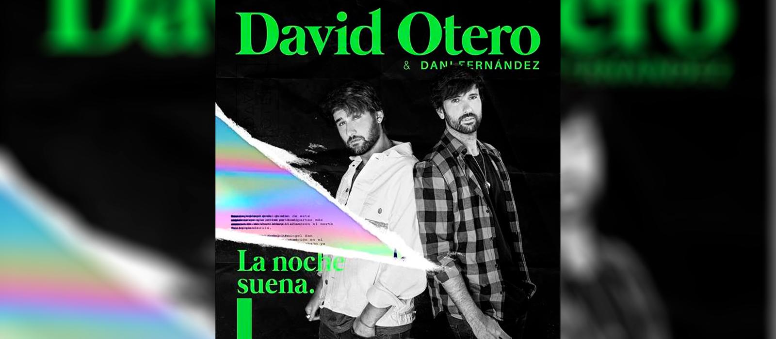 """DAVID OTERO SE UNE A DANI FERNANDEZ EN SU NUEVO SINGLE """"LA NOCHE SUENA"""""""